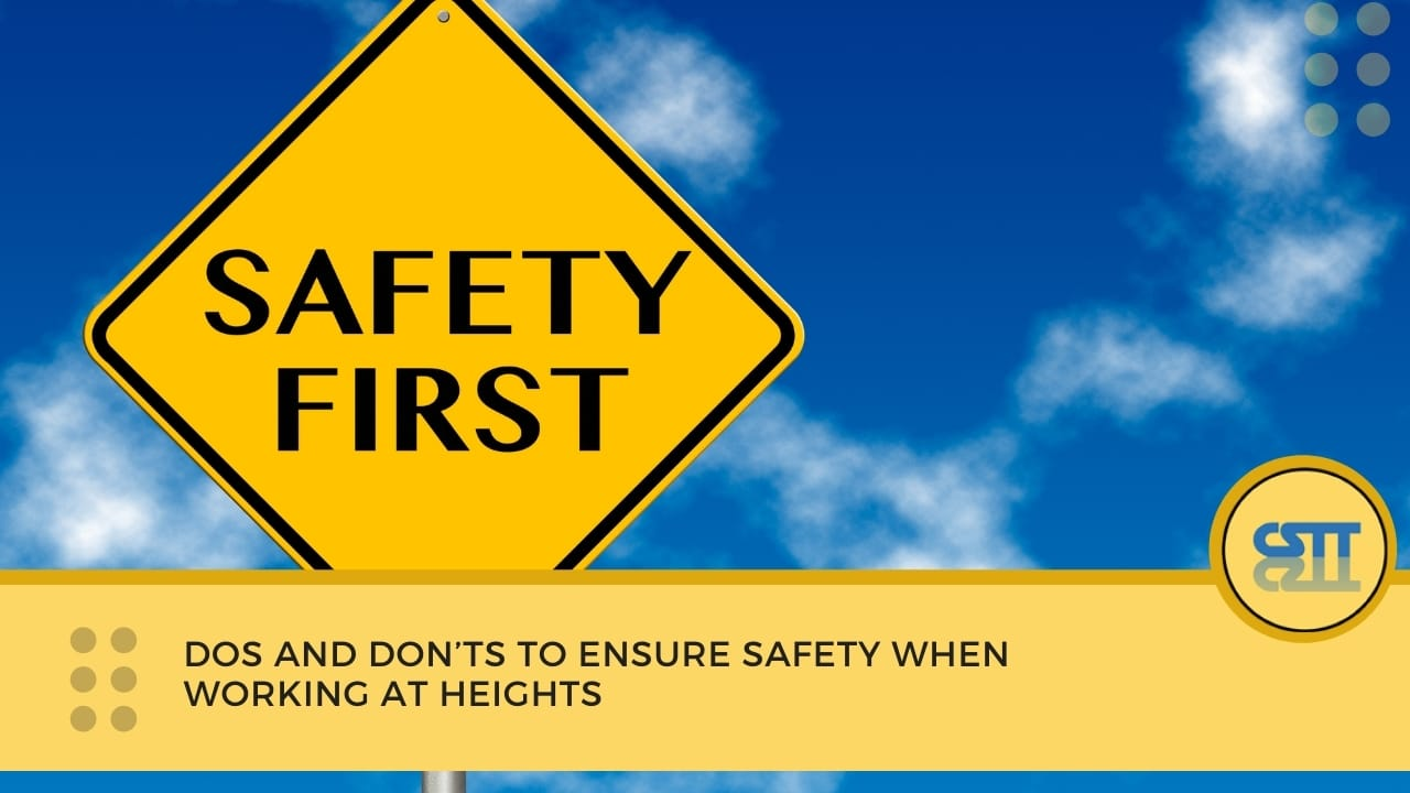 Dos and Don'ts to Ensure Safety When Working at Heights