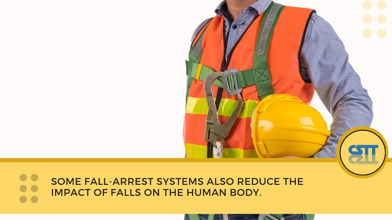 Some fall-arrest systems also reduce the impact of falls on the human body.