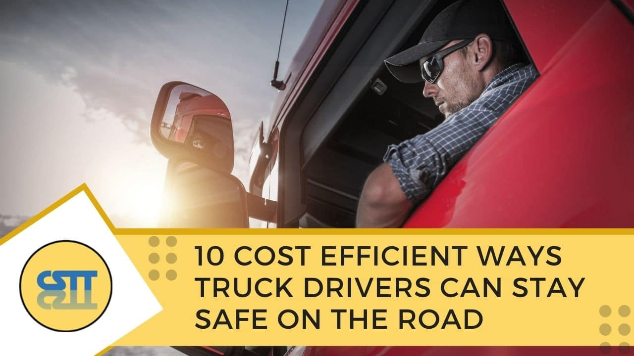 10 Cost Efficient Ways Truck Drivers Can Stay Safe on the Road