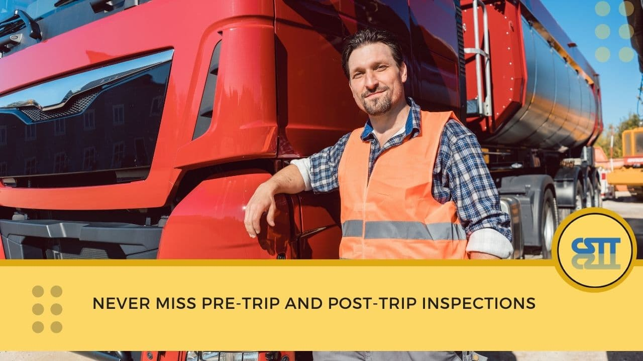 Never miss pre-trip and post-trip inspections