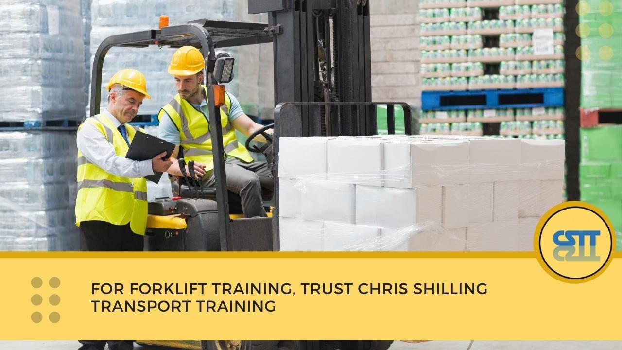 For Forklift Training, Trust Chris Shilling Transport Training