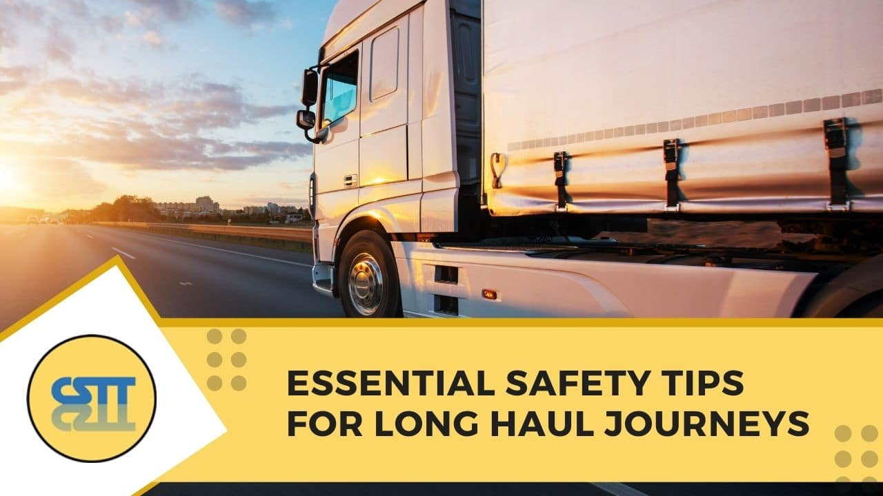 Essential Safety Tips for Long Haul Journeys